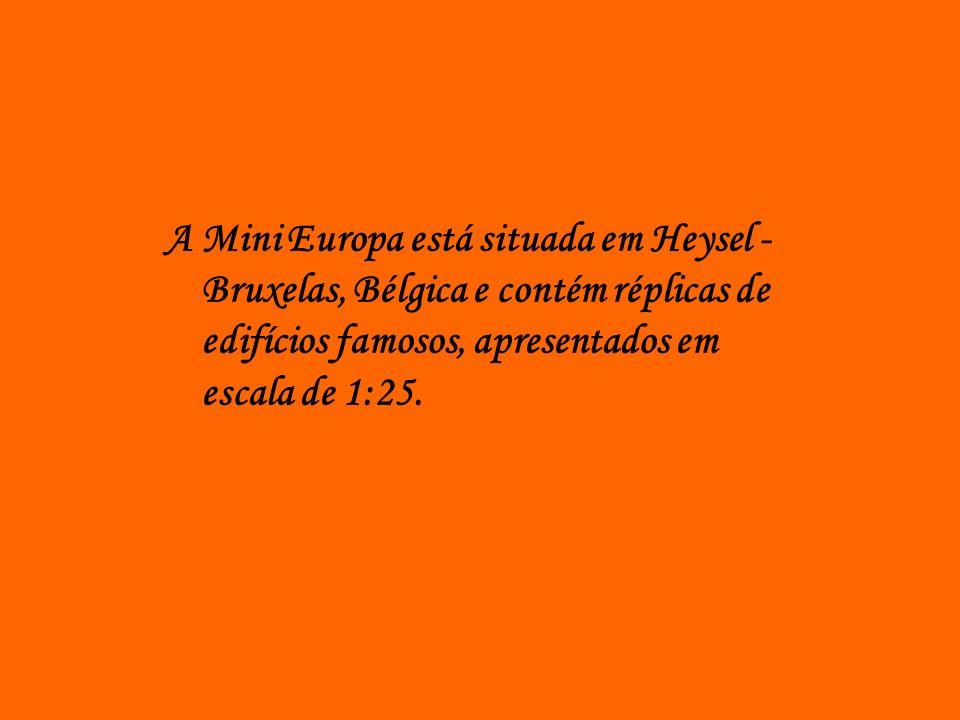 A Mini Europa está situada em Heysel - Bruxelas, Bélgica e contém réplicas de edifícios famosos, apresentados em escala de 1:25.