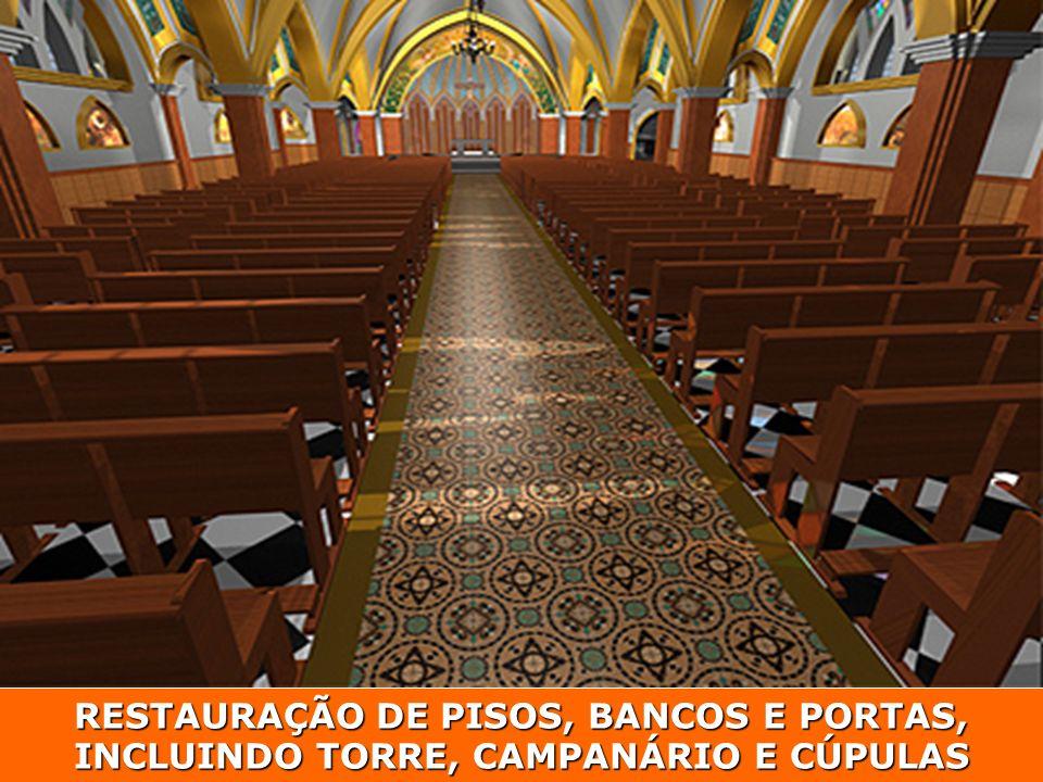 RESTAURAÇÃO DE PISOS, BANCOS E PORTAS, INCLUINDO TORRE, CAMPANÁRIO E CÚPULAS