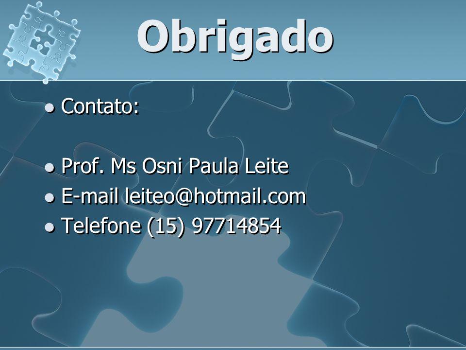 Obrigado Contato: Prof. Ms Osni Paula Leite E-mail leiteo@hotmail.com