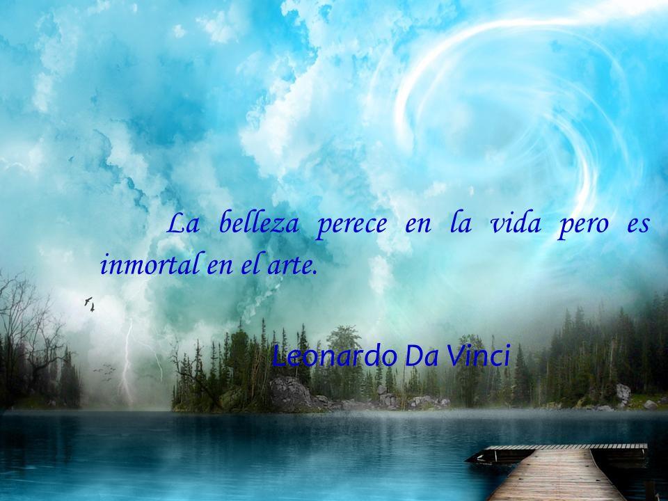 La belleza perece en la vida pero es inmortal en el arte.