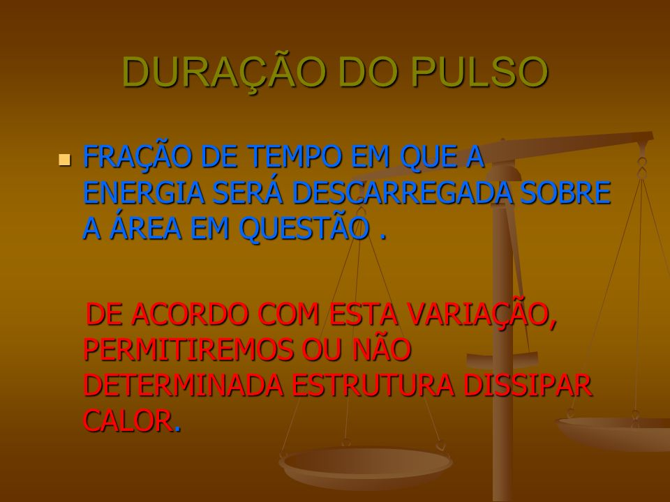 DURAÇÃO DO PULSO FRAÇÃO DE TEMPO EM QUE A ENERGIA SERÁ DESCARREGADA SOBRE A ÁREA EM QUESTÃO .