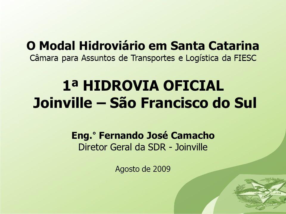 O Modal Hidroviário em Santa Catarina Câmara para Assuntos de Transportes e Logística da FIESC 1ª HIDROVIA OFICIAL Joinville – São Francisco do Sul