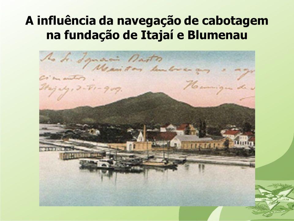 A influência da navegação de cabotagem na fundação de Itajaí e Blumenau