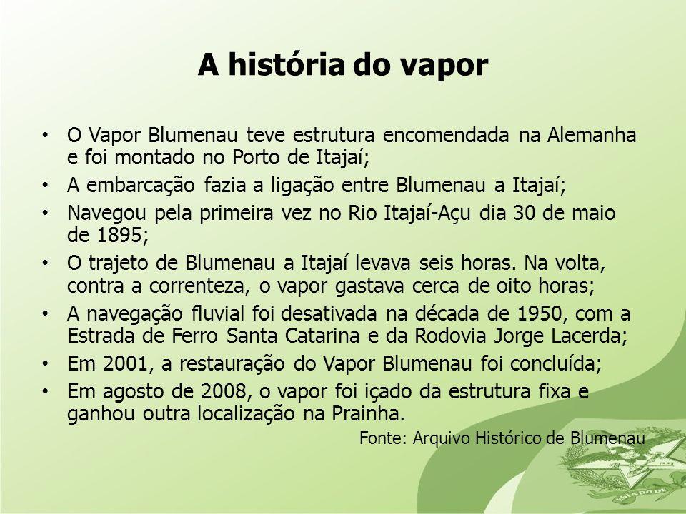 A história do vapor O Vapor Blumenau teve estrutura encomendada na Alemanha e foi montado no Porto de Itajaí;