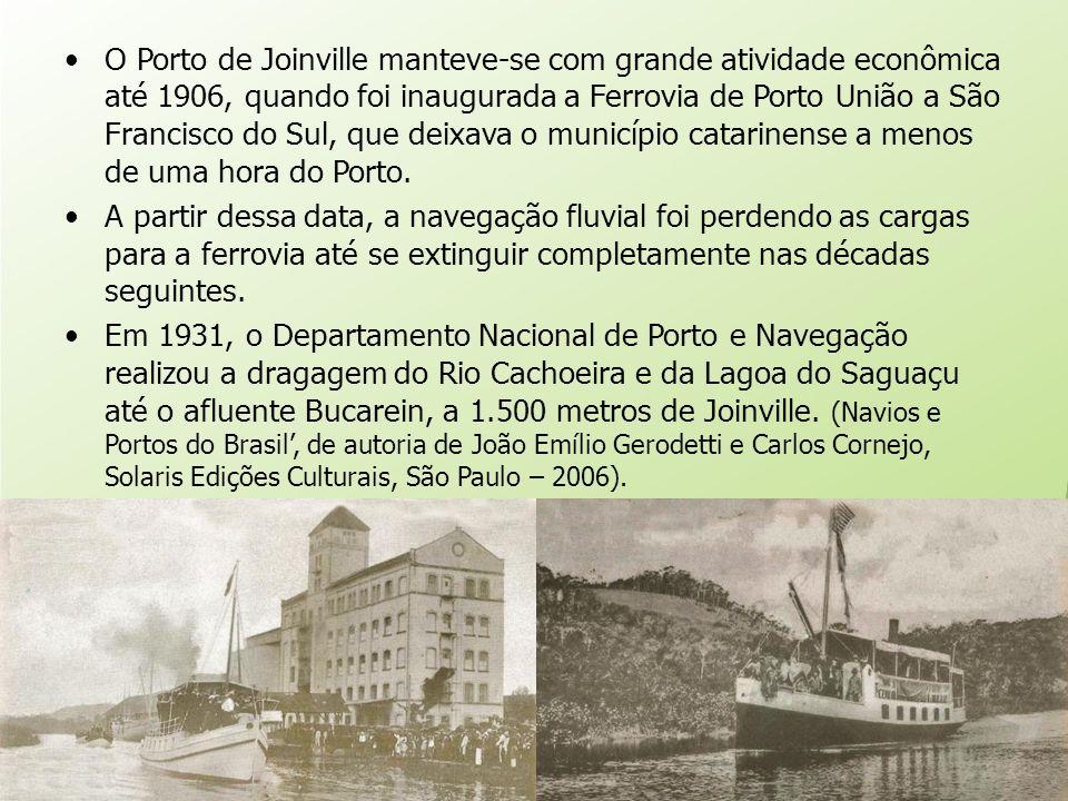 O Porto de Joinville manteve-se com grande atividade econômica até 1906, quando foi inaugurada a Ferrovia de Porto União a São Francisco do Sul, que deixava o município catarinense a menos de uma hora do Porto.
