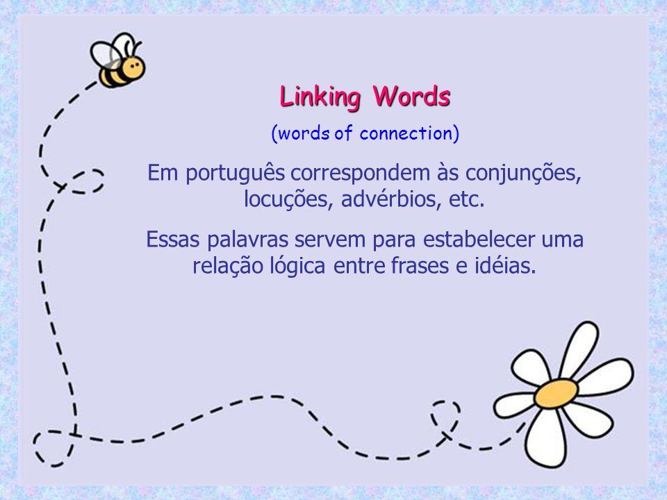 Em português correspondem às conjunções, locuções, advérbios, etc.