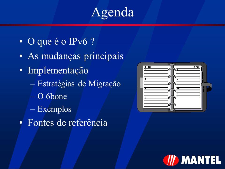 Agenda O que é o IPv6 As mudanças principais Implementação