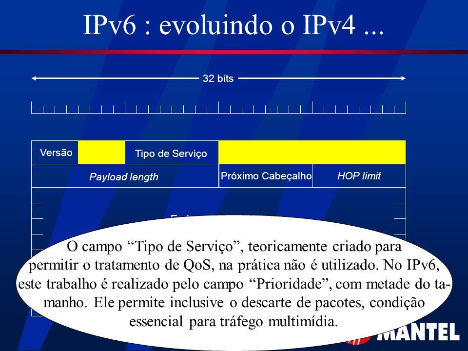 IPv6 : evoluindo o IPv4 ... 32 bits. Versão. Tipo de Serviço. Payload length. Próximo Cabeçalho.
