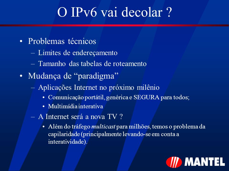 O IPv6 vai decolar Problemas técnicos Mudança de paradigma
