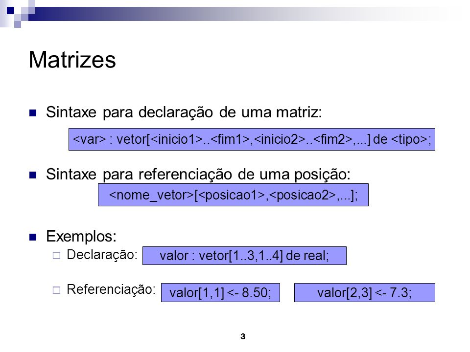 Matrizes Sintaxe para declaração de uma matriz: