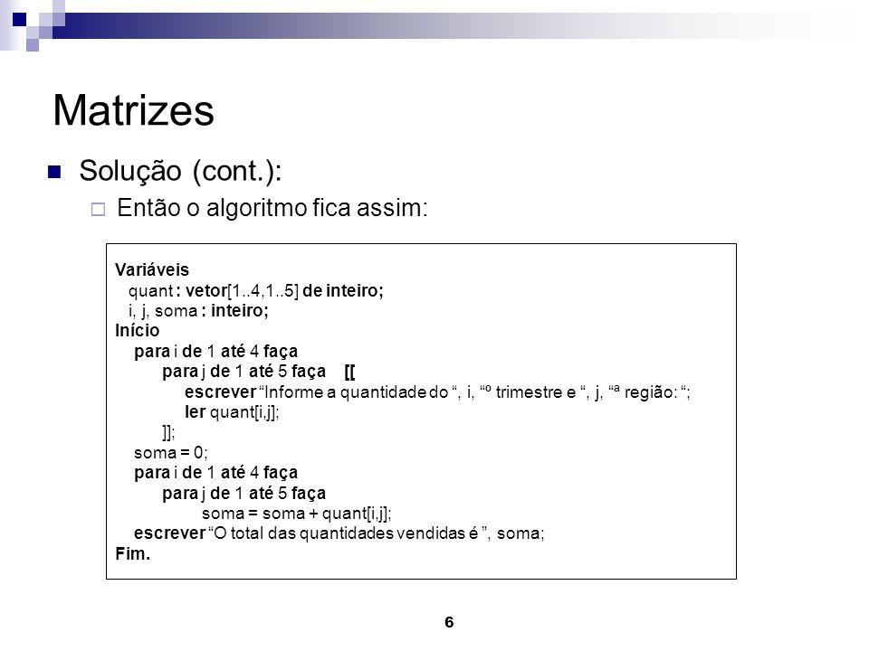 Matrizes Solução (cont.): Então o algoritmo fica assim: Variáveis