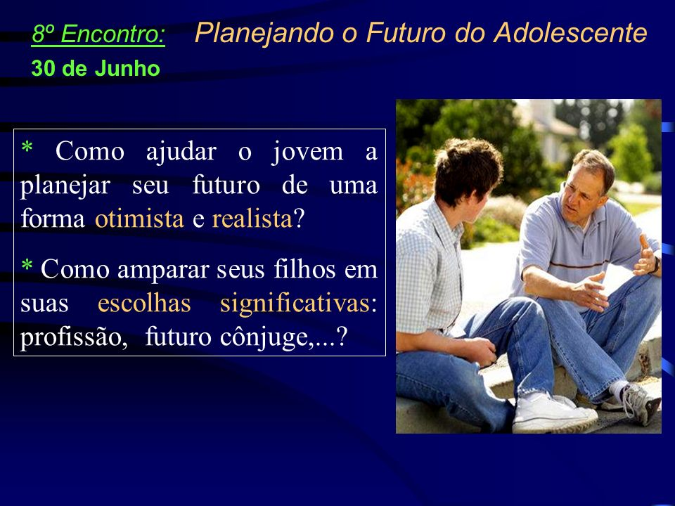 8º Encontro: Planejando o Futuro do Adolescente