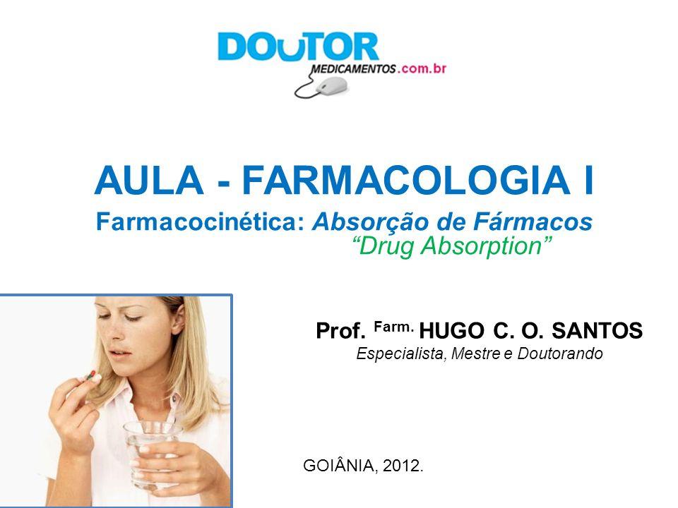 Farmacocinética: Absorção de Fármacos Prof. Farm. HUGO C. O. SANTOS