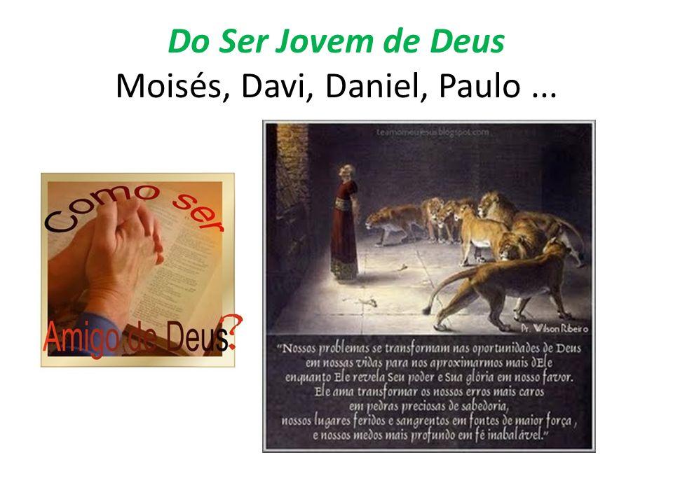 Do Ser Jovem de Deus Moisés, Davi, Daniel, Paulo ...