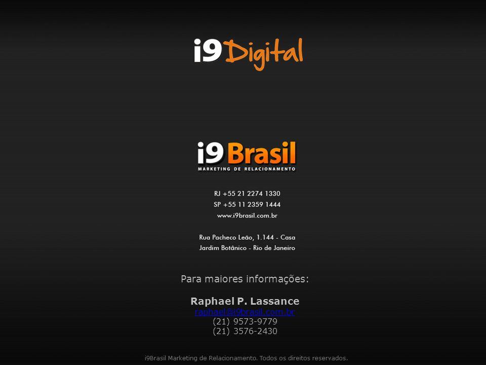 Para maiores informações: Raphael P. Lassance raphael@i9brasil. com