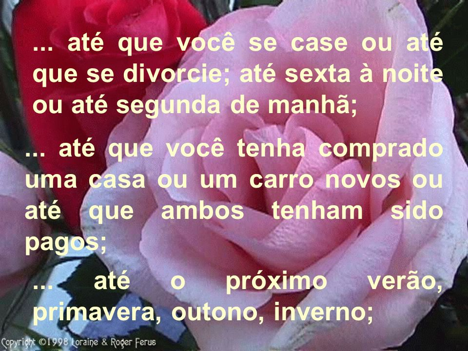 ... até que você se case ou até que se divorcie; até sexta à noite ou até segunda de manhã;