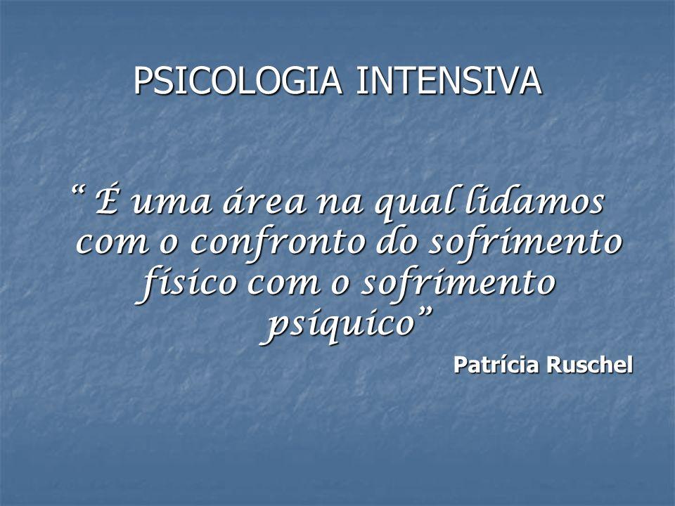 PSICOLOGIA INTENSIVA É uma área na qual lidamos com o confronto do sofrimento físico com o sofrimento psíquico
