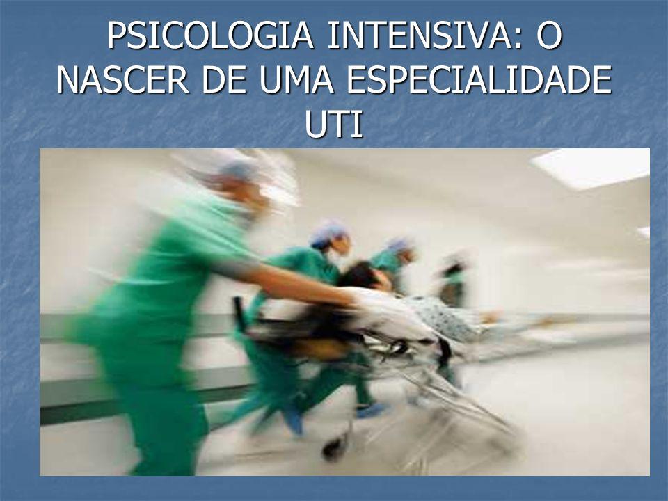 PSICOLOGIA INTENSIVA: O NASCER DE UMA ESPECIALIDADE UTI
