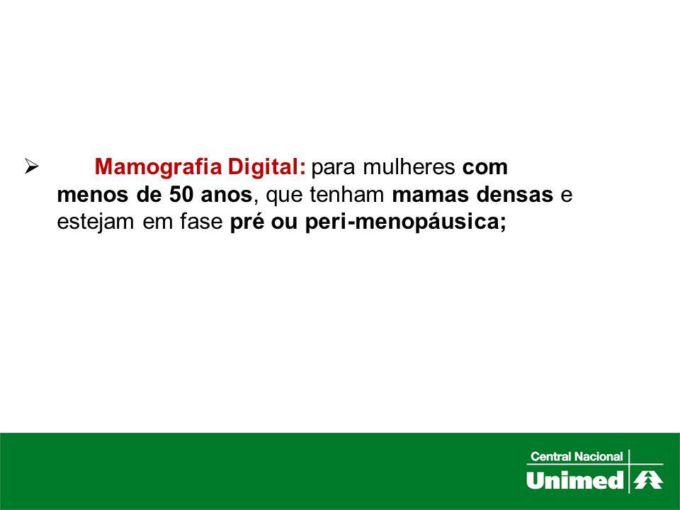 Mamografia Digital: para mulheres com menos de 50 anos, que tenham mamas densas e estejam em fase pré ou peri-menopáusica;