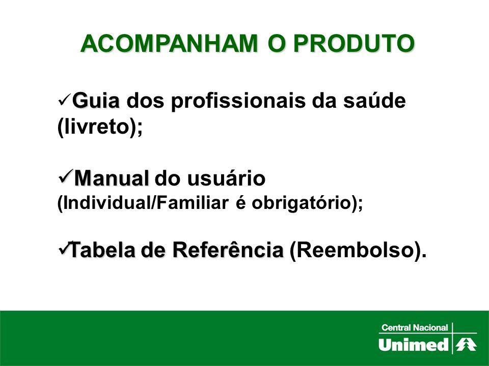 ACOMPANHAM O PRODUTOGuia dos profissionais da saúde (livreto); Manual do usuário (Individual/Familiar é obrigatório);