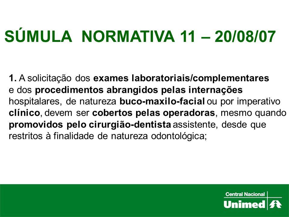 SÚMULA NORMATIVA 11 – 20/08/071. A solicitação dos exames laboratoriais/complementares. e dos procedimentos abrangidos pelas internações.