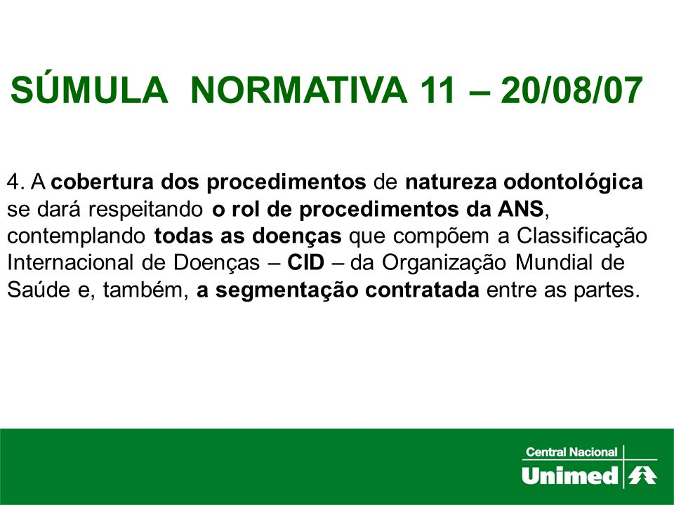 SÚMULA NORMATIVA 11 – 20/08/074. A cobertura dos procedimentos de natureza odontológica. se dará respeitando o rol de procedimentos da ANS,