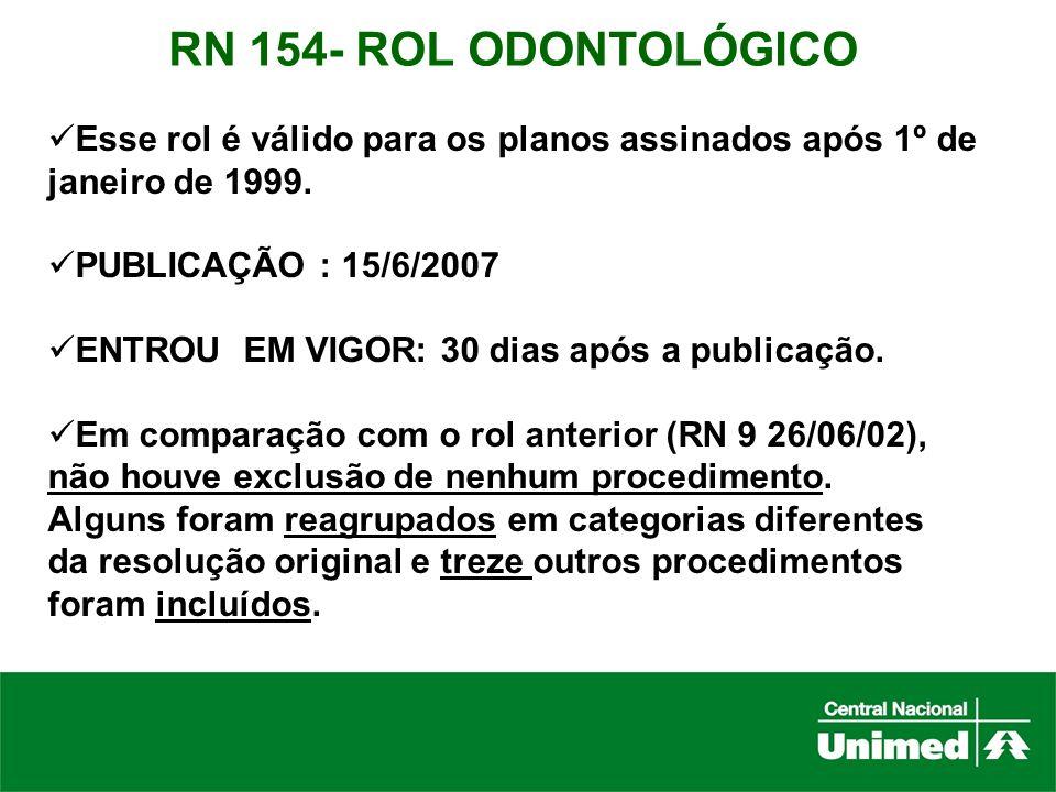 RN 154- ROL ODONTOLÓGICOEsse rol é válido para os planos assinados após 1º de. janeiro de 1999. PUBLICAÇÃO : 15/6/2007.