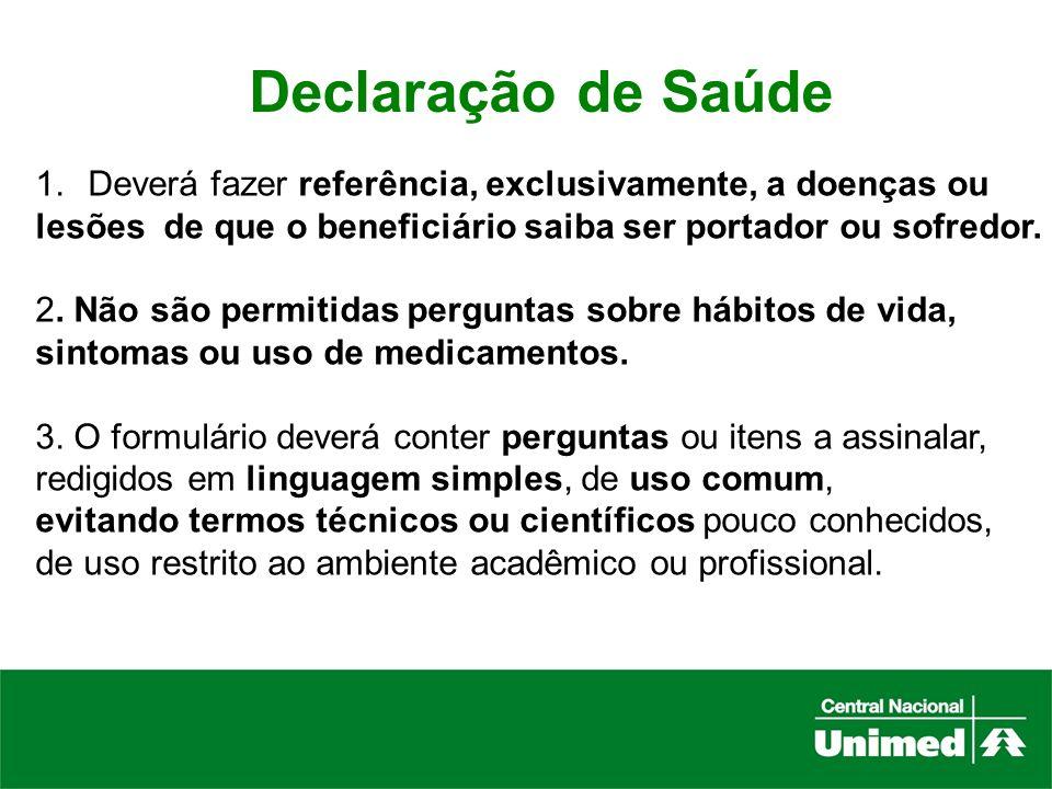 Declaração de SaúdeDeverá fazer referência, exclusivamente, a doenças ou. lesões de que o beneficiário saiba ser portador ou sofredor.