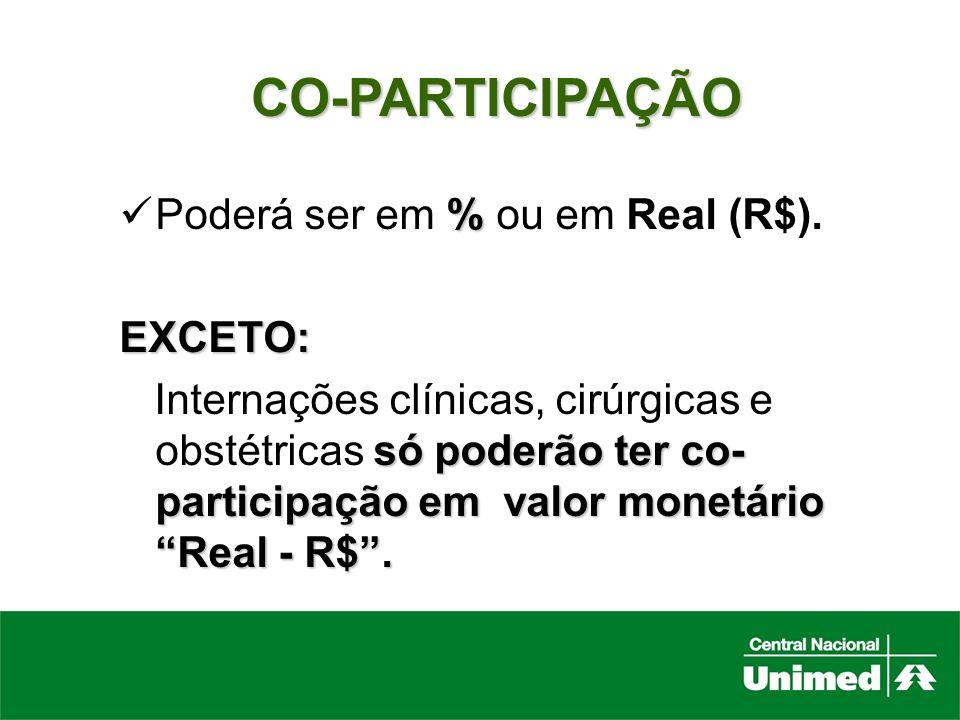 CO-PARTICIPAÇÃO Poderá ser em % ou em Real (R$). EXCETO: