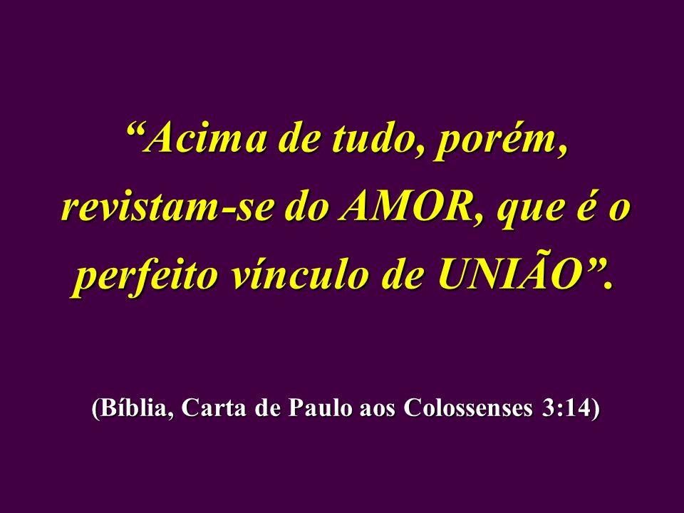 (Bíblia, Carta de Paulo aos Colossenses 3:14)