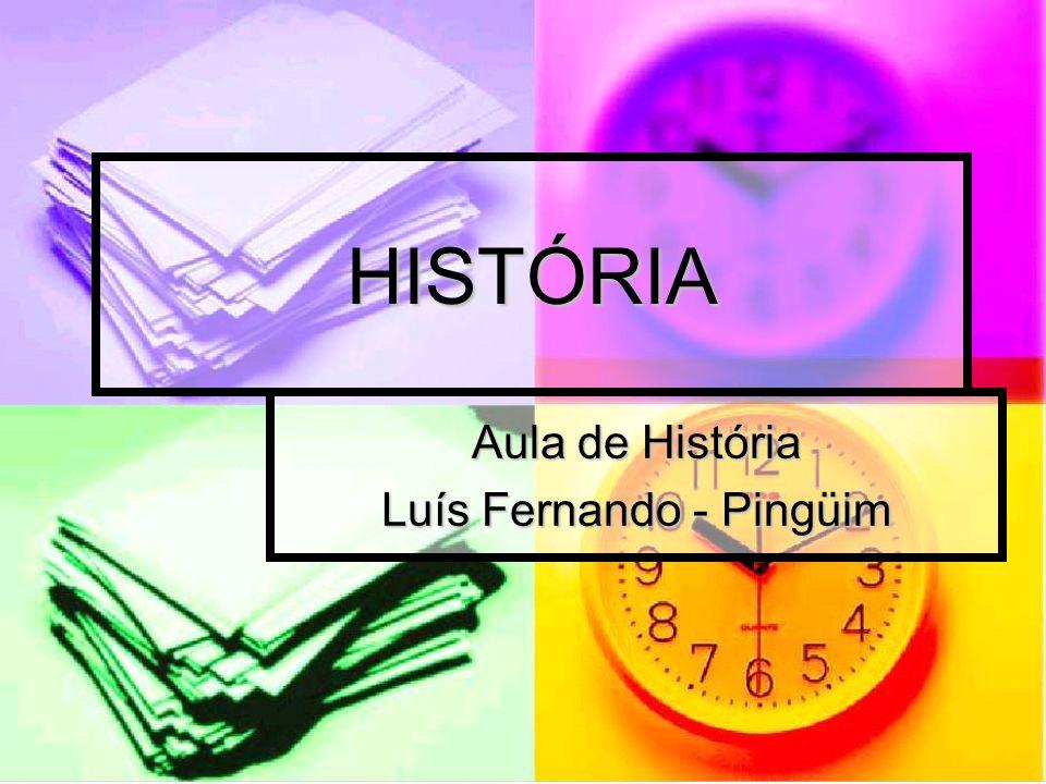 Aula de História Luís Fernando - Pingüim