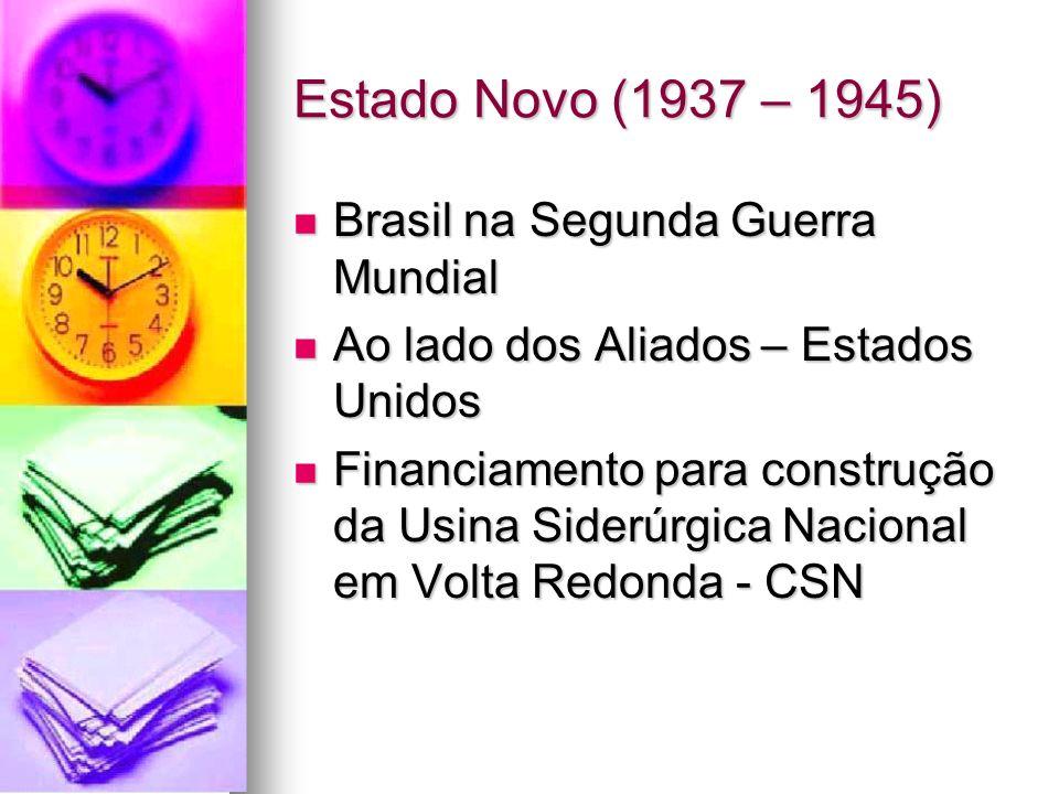 Estado Novo (1937 – 1945) Brasil na Segunda Guerra Mundial