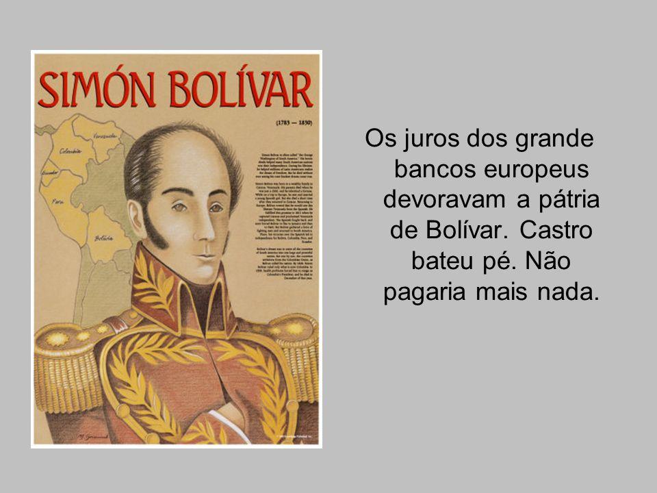 Os juros dos grande bancos europeus devoravam a pátria de Bolívar