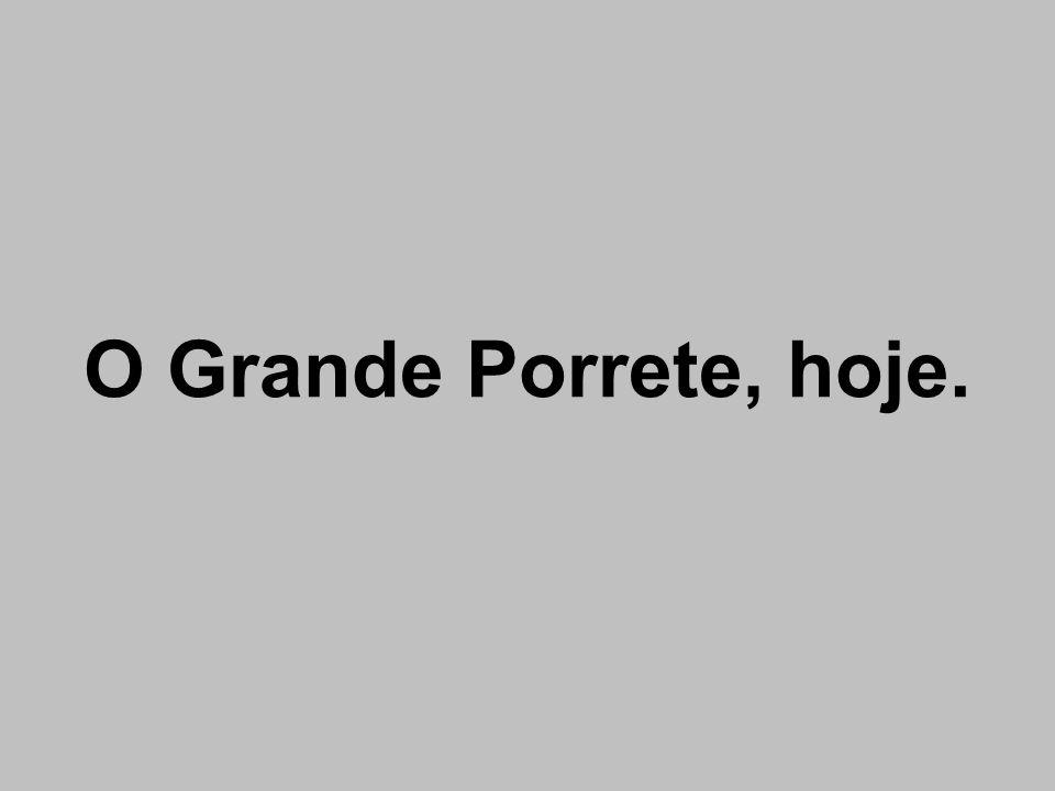 O Grande Porrete, hoje.