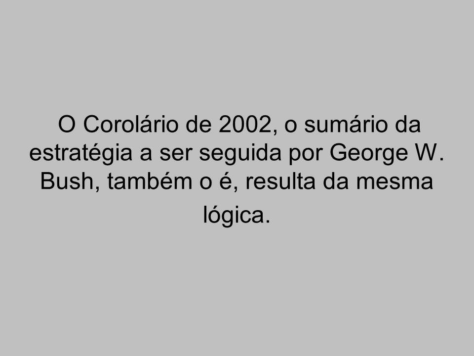 O Corolário de 2002, o sumário da estratégia a ser seguida por George W.