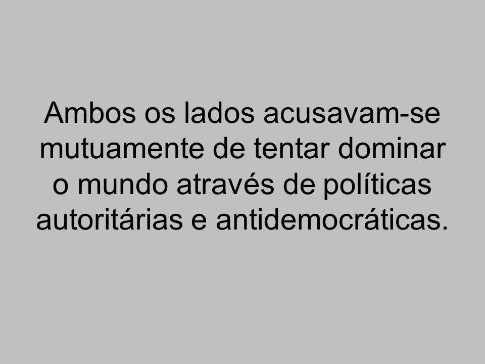 Ambos os lados acusavam-se mutuamente de tentar dominar o mundo através de políticas autoritárias e antidemocráticas.