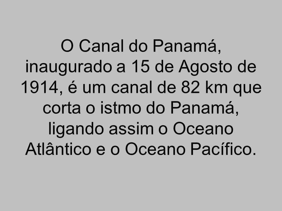 O Canal do Panamá, inaugurado a 15 de Agosto de 1914, é um canal de 82 km que corta o istmo do Panamá, ligando assim o Oceano Atlântico e o Oceano Pacífico.