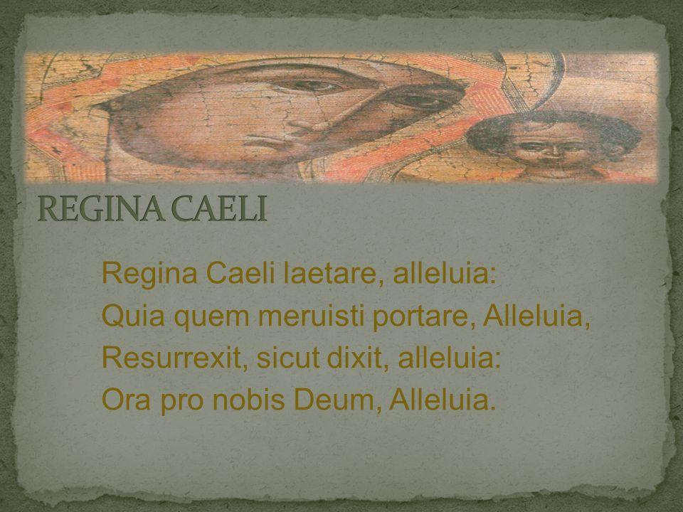 REGINA CAELI Regina Caeli laetare, alleluia: