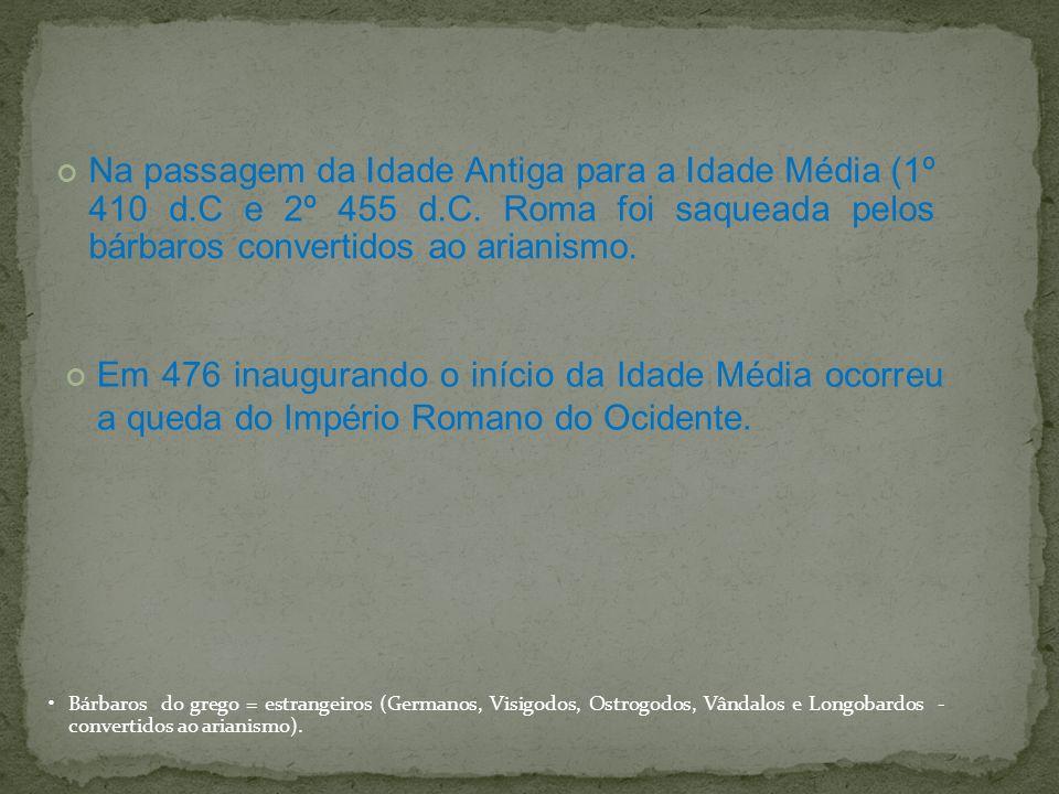 Na passagem da Idade Antiga para a Idade Média (1º 410 d. C e 2º 455 d