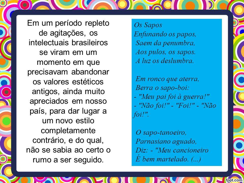 Em um período repleto de agitações, os intelectuais brasileiros se viram em um momento em que precisavam abandonar os valores estéticos antigos, ainda muito apreciados em nosso país, para dar lugar a um novo estilo completamente contrário, e do qual, não se sabia ao certo o rumo a ser seguido.