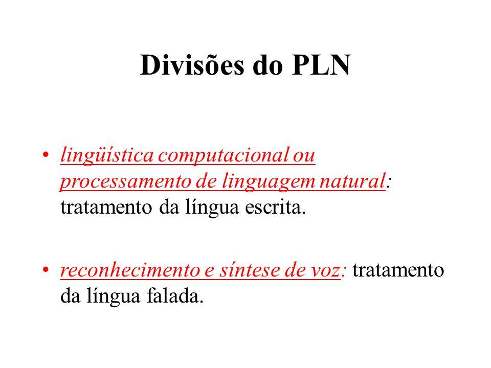 Divisões do PLN lingüística computacional ou processamento de linguagem natural: tratamento da língua escrita.