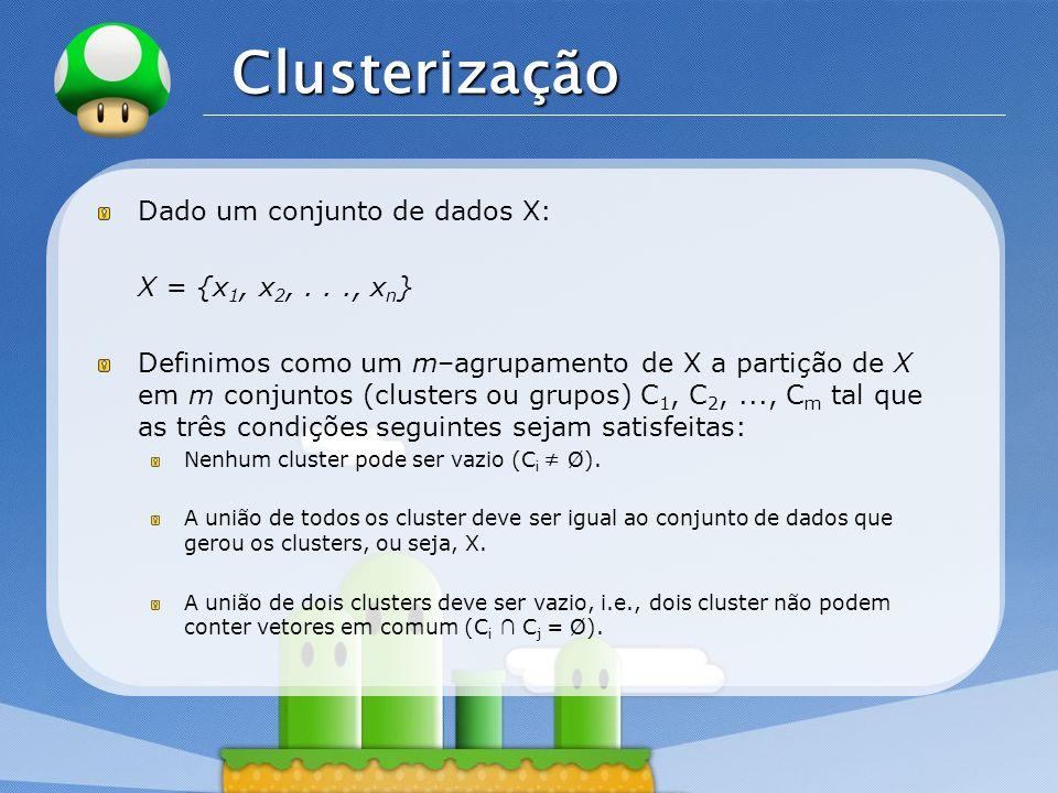 Clusterização Dado um conjunto de dados X: X = {x1, x2, . . ., xn}
