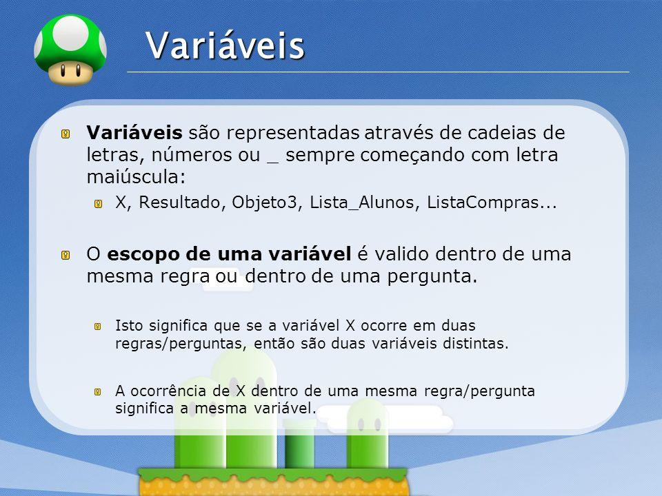 VariáveisVariáveis são representadas através de cadeias de letras, números ou _ sempre começando com letra maiúscula: