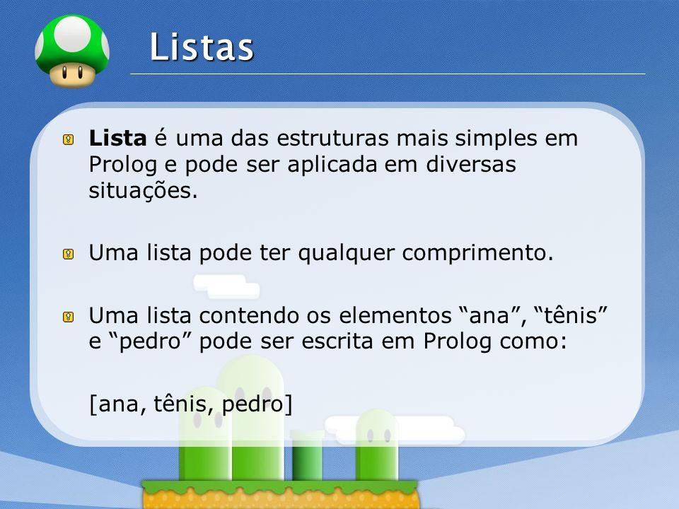 ListasLista é uma das estruturas mais simples em Prolog e pode ser aplicada em diversas situações. Uma lista pode ter qualquer comprimento.