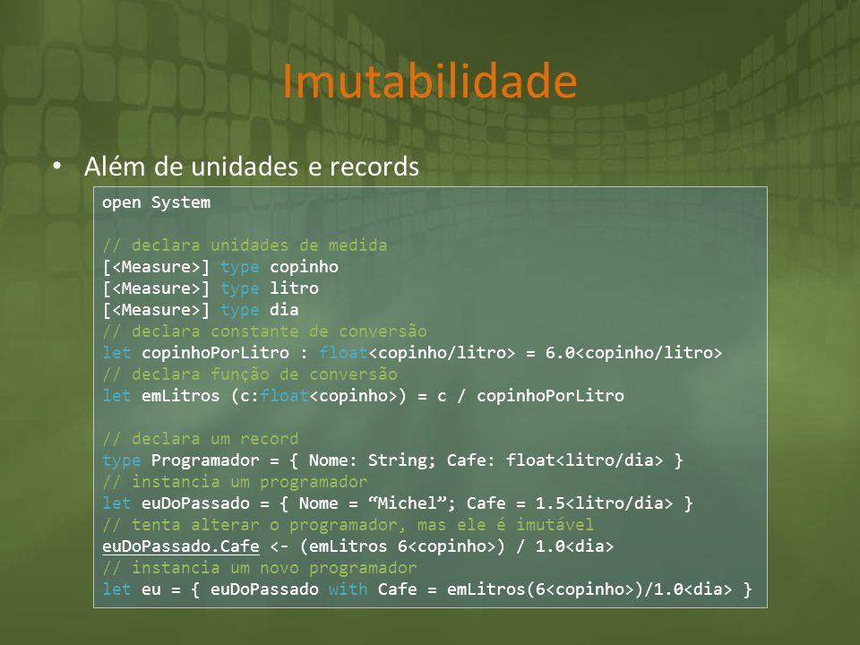 Imutabilidade Além de unidades e records open System