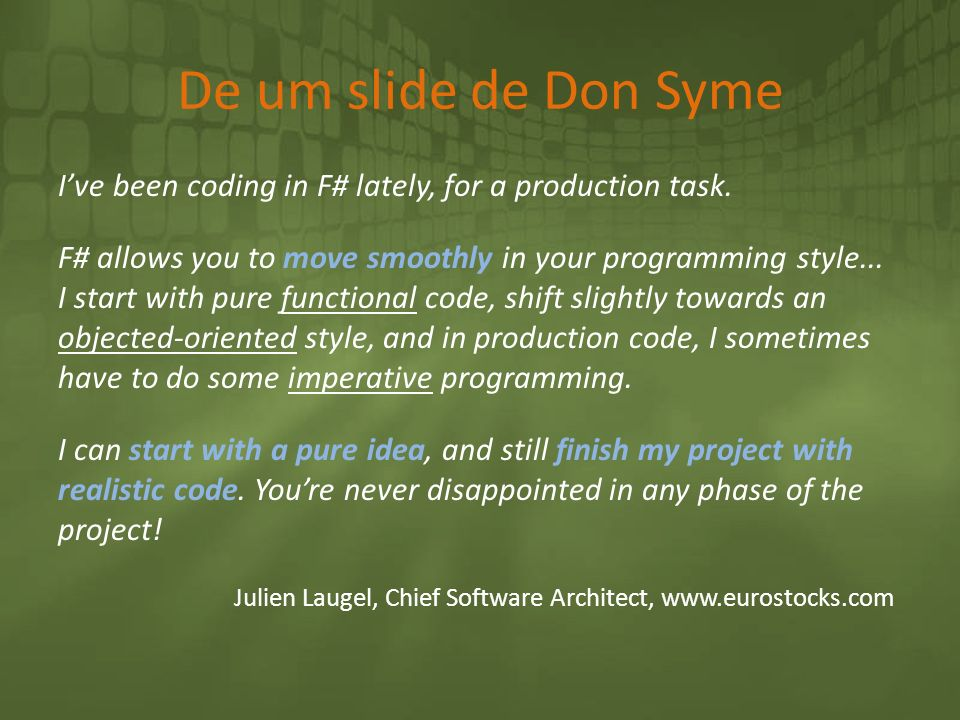 De um slide de Don Syme I've been coding in F# lately, for a production task.