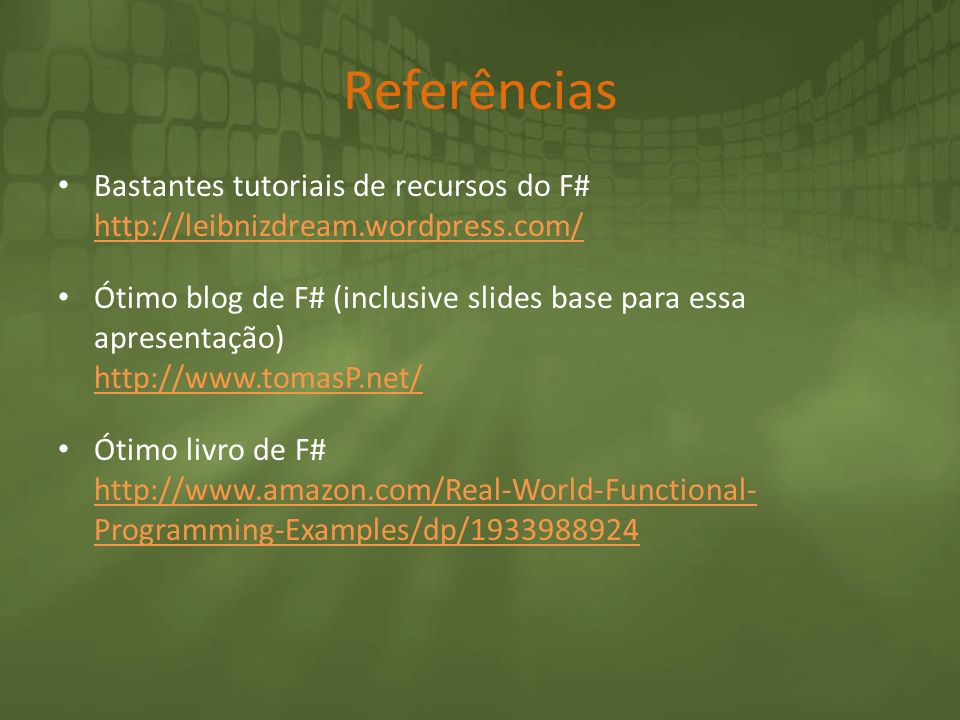 Referências Bastantes tutoriais de recursos do F# http://leibnizdream.wordpress.com/