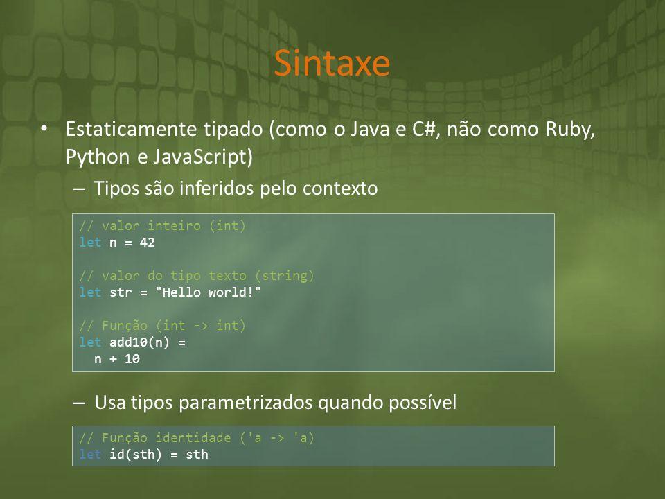 Sintaxe Estaticamente tipado (como o Java e C#, não como Ruby, Python e JavaScript) Tipos são inferidos pelo contexto.