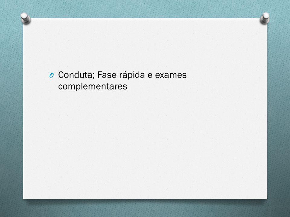 Conduta; Fase rápida e exames complementares