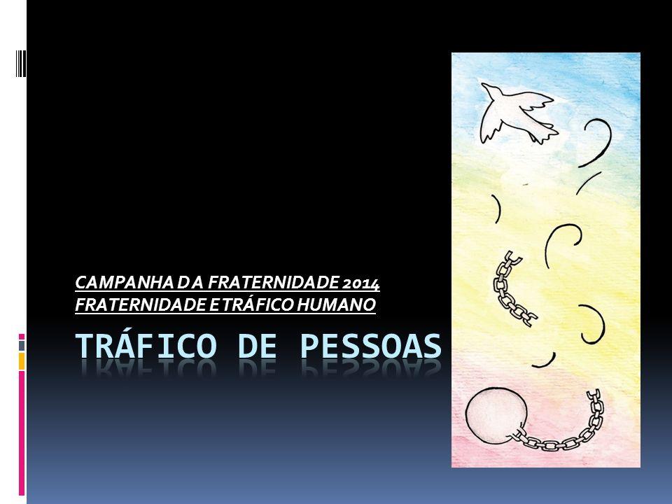 CAMPANHA D A FRATERNIDADE 2014 FRATERNIDADE E TRÁFICO HUMANO